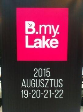 B.my.LAKE Fesztivál 2015 Balaton Fesztivál, B.my.LAKE Fesztivál 2015 balatoni fesztivál programok, rendezvény programok Balatonon,